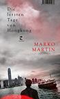 Marko Martin: Die letzten Tage von Hongkong
